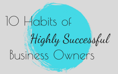10 Habits of Highly Successful Business Owners