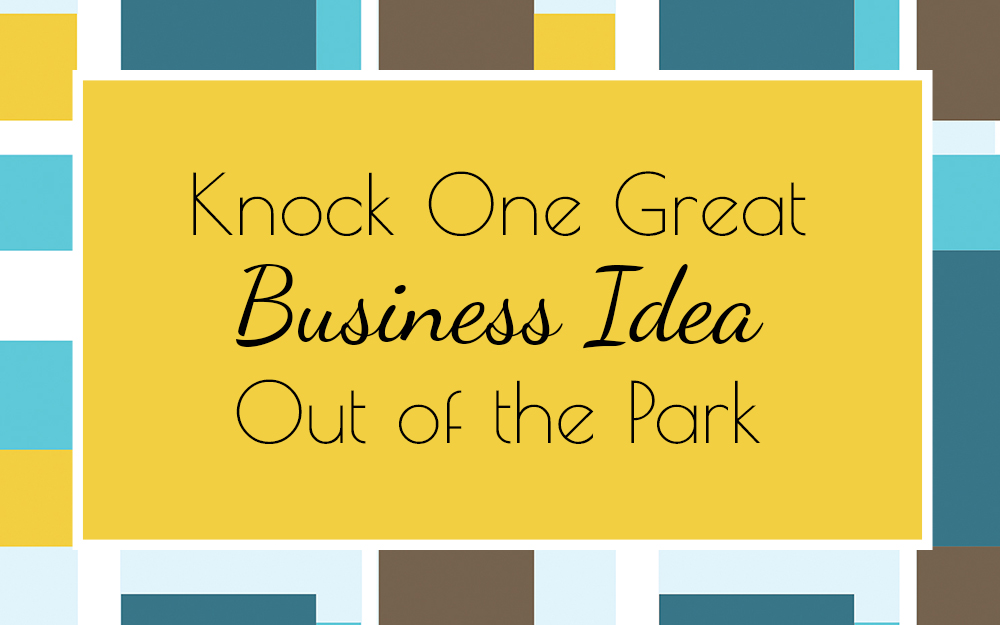 Knock One Great Business Idea Out of the Park